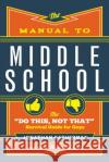 The Manual to Middle School: The Do This, Not That Survival Guide for Guys