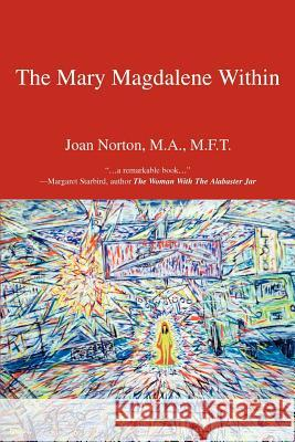 The Mary Magdalene Within Joan Norton 9780595338405 iUniverse - książka