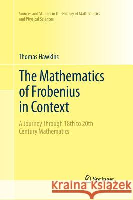 The Mathematics of Frobenius in Context : A Journey Through 18th to 20th Century Mathematics Thomas Hawkins 9781489987006 Springer - książka