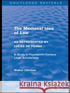 The Medieval Idea of Law as Represented by Lucas de Penna Walter Ullmann   9780415578530 Taylor and Francis - książka