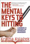 The Mental Keys to Hitting: A Handbook of Strategies for Performance Enhancement H. a. Dorfman 9781630761868 Taylor Trade Publishing