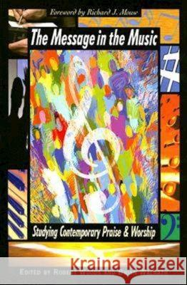 The Message in the Music: Studying Contemporary Praise and Worship Robert H. Woods Brian D. Walrath 9780687645640 Abingdon Press - książka
