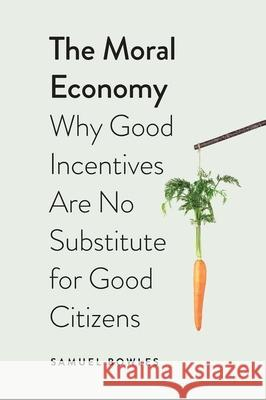 The Moral Economy: Why Good Incentives Are No Substitute for Good Citizens Bowles, Samuel 9780300163803 John Wiley & Sons - książka