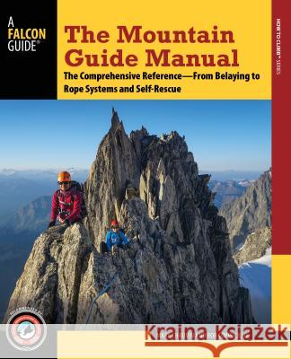 The Mountain Guide Manual: The Comprehensive Reference--From Belaying to Rope Systems and Self-Rescue Marc Chauvin Rob Coppolillo 9781493025145 Falcon Guides - książka