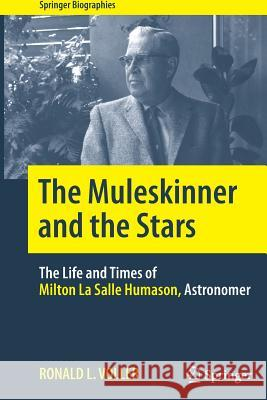 The Muleskinner and the Stars : The Life and Times of Milton La Salle Humason, Astronomer Voller, Ronald L. 9781493943821 Springer - książka