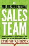 The Multigenerational Sales Team: Harness the Power of New Perspectives to Sell More, Retain Top Talent, and Design a High Performing Workplace - audiobook Warren Shriver David Szen 9781536663778 Brilliance Audio