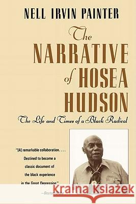 The Narrative of Hosea Hudson : The Life and Times of a Black Radical Nell Irvin Painter Hosea Hudson 9780393310153 W. W. Norton & Company - książka