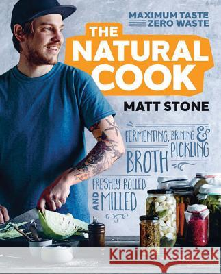 The Natural Cook: Maximum Taste, Zero Waste Stone, Matt|||Boys, Callan 9781743365915  - książka