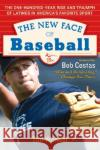 The New Face of Baseball: The One-Hundred-Year Rise and Triumph of Latinos in America's Favorite Sport Tim Wendel Victor Baldizon Bob Costas 9780060536329 Rayo