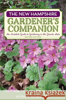 The New Hampshire Gardener's Companion: An Insider's Guide to Gardening in the Granite State Henry Homeyer 9781493010714 Globe Pequot Press - książka