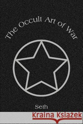 The Occult Art of War Seth 9780595282883 iUniverse - książka