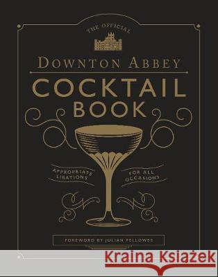 The Official Downton Abbey Cocktail Book Annie Gray Julian Fellowes  9781781319567 White Lion Publishing - książka