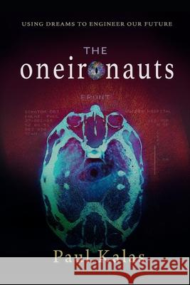 The Oneironauts: Using Dreams to Engineer Our Future Paul Kalas 9781720177616 Independently Published - książka