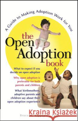The Open Adoption Book : A Guide to Making Adoption Work for You Bruce M. Rappaport 9780028621708 John Wiley & Sons - książka