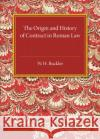 The Origin and History of Contract in Roman Law: Down to the End of the Republican Period Buckler, W. H. 9781316623152