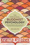 The Original Buddhist Psychology: What the Abhidharma Tells Us about How We Think, Feel, and Experience Life Beth Jacobs 9781623171308 North Atlantic Books