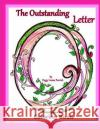 The Outstanding Letter O Coloring Book Peggy Louise Parrish 9781542952675 Createspace Independent Publishing Platform