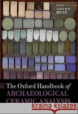 The Oxford Handbook of Archaeological Ceramic Analysis Alice M. W. Hunt 9780199681532 Oxford University Press, USA - książka