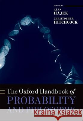 The Oxford Handbook of Probability and Philosophy Alan Hajek Christopher Hitchcock 9780199607617 Oxford University Press, USA - książka
