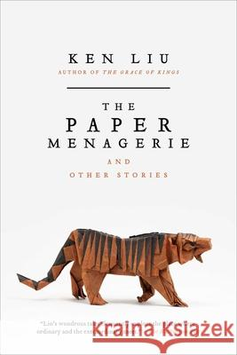 The Paper Menagerie and Other Stories Ken Liu 9781481424363 Saga Press - książka
