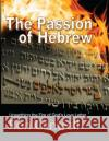 The Passion of Hebrew: Unearthing the Fire of God's Love Letter Ron Cantrell 9781545370261 Createspace Independent Publishing Platform
