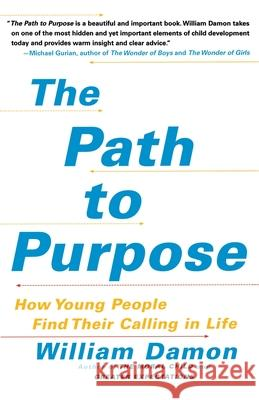 The Path to Purpose : How Young People Find Their Calling in Life William Damon 9781416537243 Free Press - książka