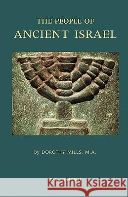 The People of Ancient Israel Dorothy Mills 9781597313551 Dawn Chorus Press - książka