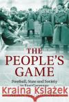 The People's Game: Football, State and Society in East Germany Alan McDougall 9781107649712 Cambridge University Press