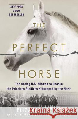 The Perfect Horse: The Daring U.S. Mission to Rescue the Priceless Stallions Kidnapped by the Nazis Elizabeth Letts 9780345544803 Ballantine Books - książka