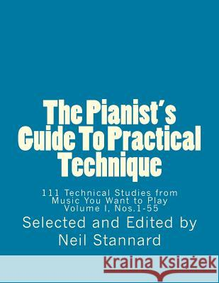 The Pianist's Guide to Practical Technique, Vol. 1: 111 Technical Studies from Music You Want to Play Volume I Neil Stannard 9781495924200 Createspace - książka