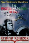 The Piston Warriors of WWII Errol Kennedy   9781910816370 Lundarien Press