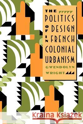 The Politics of Design in French Colonial Urbanism  Wright   9780226908489  - książka