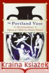 The Portland Vase: The Extraordinary Odyssey of a Mysterious Roman Treasure Robin Brooks 9780060511005 HarperCollins Publishers
