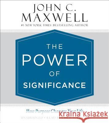 The Power of Significance: How Purpose Changes Your Life - audiobook John C. Maxwell 9781478924388 Center Street - książka