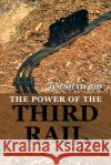 The Power of the Third Rail: A Testimony of Life and Hope in Suffering and Ministry Jim Sha 9781543440065 Xlibris