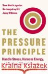 The Pressure Principle: Handle Stress, Harness Energy, and Perform When It Counts Alred Dave 9780241975084