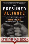The Presumed Alliance: The Unspoken Conflict Between Latinos and Blacks and What It Means for America Nicolas Corono Vaca 9780060522056 Rayo