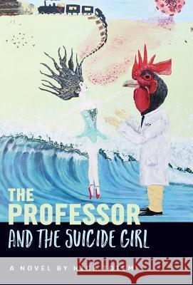 The Professor and the Suicide Girl Nick Totem   9781943564026 Lucengeist Literary Press LLC - książka