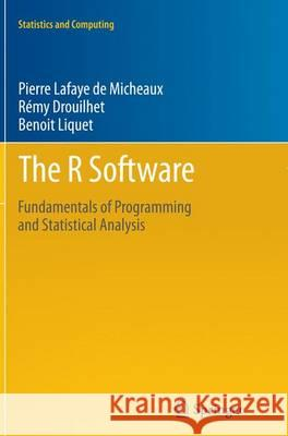 The R Software : Fundamentals of Programming and Statistical Analysis Pierre Lafay Remy Drouilhet Benoit Liquet 9781493941438 Springer - książka