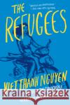The Refugees Viet Thanh Nguyen 9780802126399 Grove Press