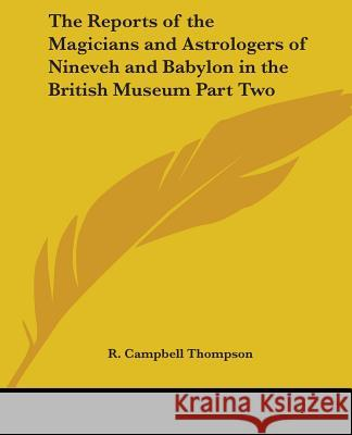 The Reports of the Magicians and Astrologers of Ninevah and Babylon in the British Museum R. Campbell Thompson 9780766193109 Kessinger Publishing Co - książka