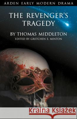 The Revenger's Tragedy Gretchen Minton   9781472520456 Bloomsbury Academic - książka