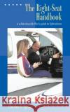 The Right-Seat Handbook: A White-Knuckle Fliers Guide to Light Planes