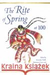 The Rite of Spring at 100 Severine Neff Gretchen Horlacher Maureen Carr 9780253024206 Indiana University Press