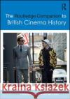 The Routledge Companion to British Cinema History Ian Hunter 9780415706193 Routledge