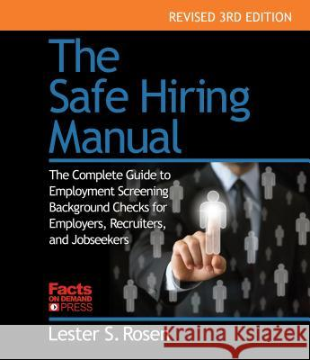 The Safe Hiring Manual: The Complete Guide to Employment Background Checks for Employers, Recruiters, and Job Seekers Lester S. Rosen 9781889150635 Facts on Demand Press - książka
