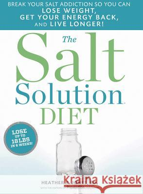 The Salt Solution Diet: Break Your Salt Addiction So You Can Lose Weight, Get Your Energy Back, and Live Longer! Heather K. Jones 9781609610456 Rodale Press - książka
