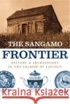 The Sangamo Frontier: History and Archaeology in the Shadow of Lincoln