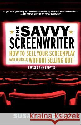 The Savvy Screenwriter: How to Sell Your Screenplay (and Yourself) Without Selling Out! Susan Kouguell 9780312355753 St. Martin's Griffin - książka