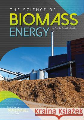 The Science of Biomass Energy Cecilia Pinto McCarthy 9781682823019 Referencepoint Press - książka